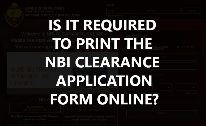 IS IT REQUIRED TO PRINT THE NBI CLEARANCE APPLICATION FORM ONLINE?